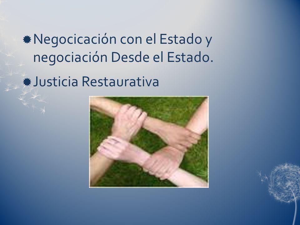 Negocicación con el Estado y negociación Desde el Estado. Justicia Restaurativa