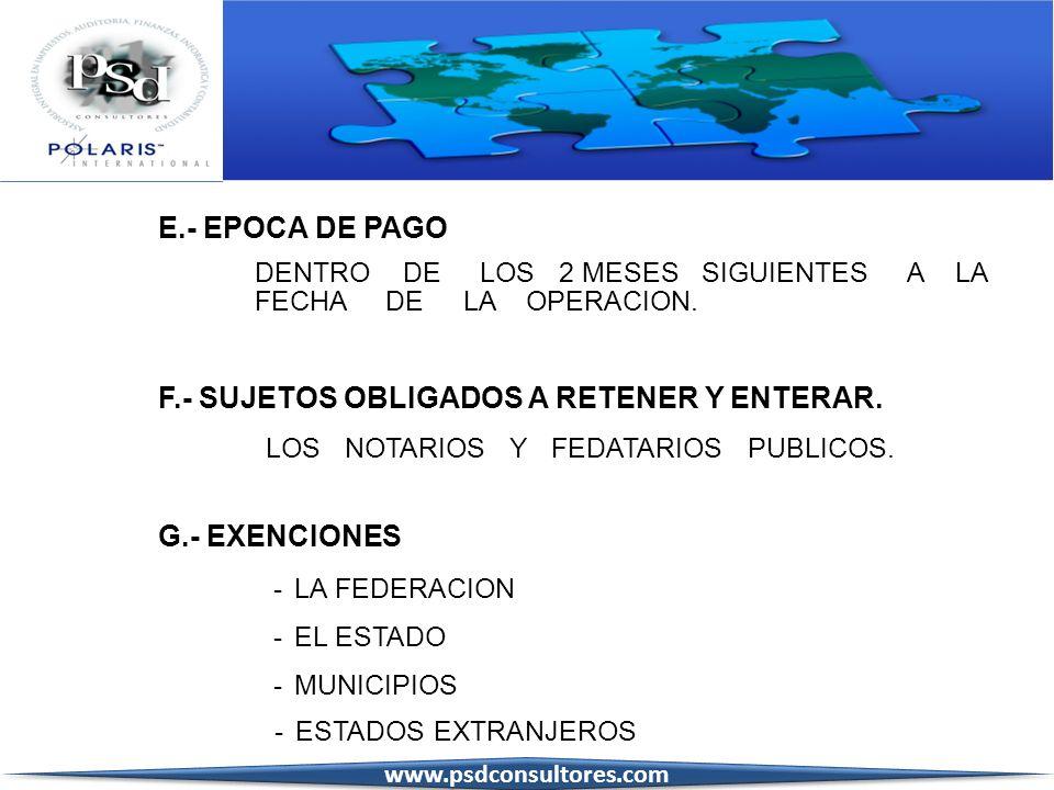 E.- EPOCA DE PAGO DENTRO DE LOS 2 MESES SIGUIENTES A LA FECHA DE LA OPERACION. F.- SUJETOS OBLIGADOS A RETENER Y ENTERAR. LOS NOTARIOS Y FEDATARIOS PU