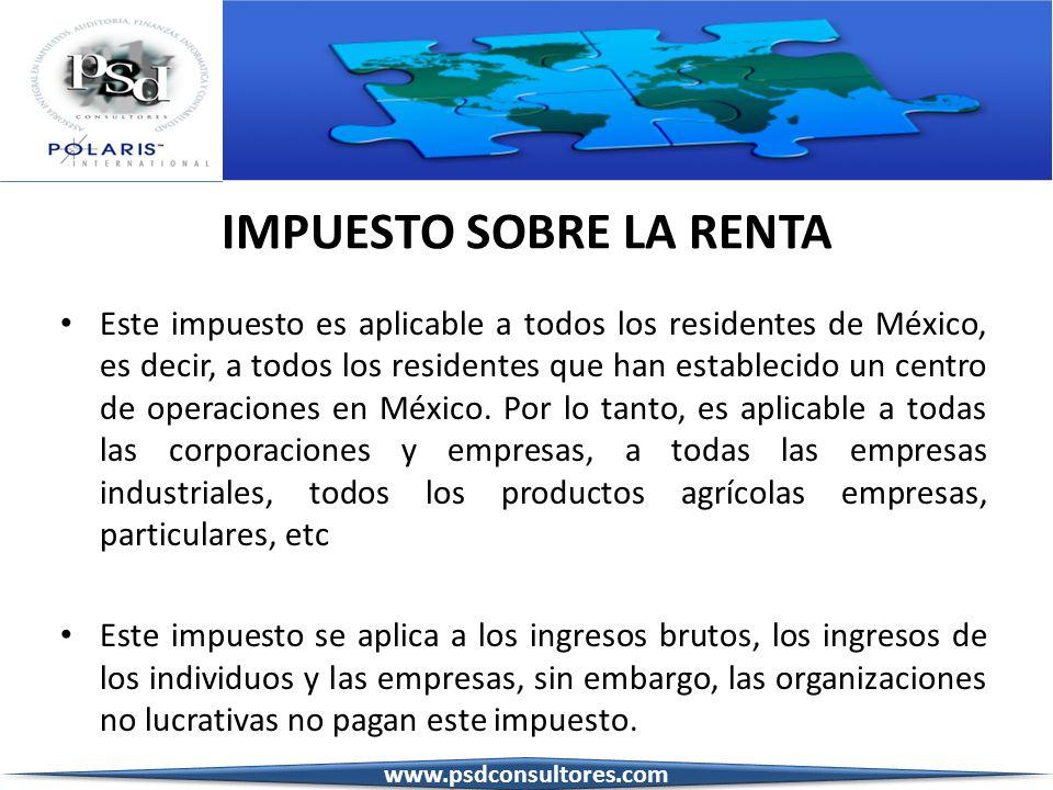 IMPUESTO SOBRE LA RENTA Este impuesto es aplicable a todos los residentes de México, es decir, a todos los residentes que han establecido un centro de