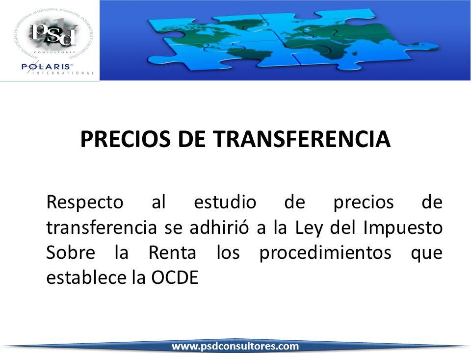 PRECIOS DE TRANSFERENCIA Respecto al estudio de precios de transferencia se adhirió a la Ley del Impuesto Sobre la Renta los procedimientos que establ