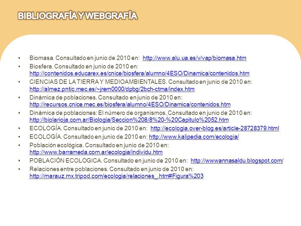 Biomasa. Consultado en junio de 2010 en: http://www.alu.ua.es/v/vap/biomasa.htmhttp://www.alu.ua.es/v/vap/biomasa.htm Biosfera. Consultado en junio de