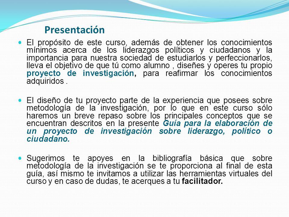 Presentación El propósito de este curso, además de obtener los conocimientos mínimos acerca de los liderazgos políticos y ciudadanos y la importancia