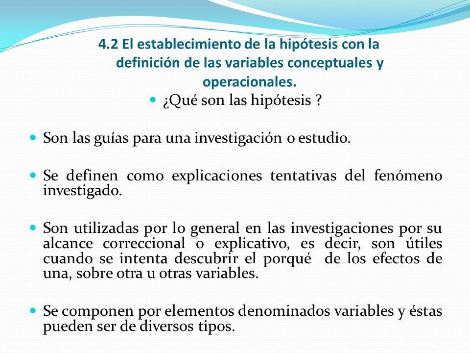 4.2 El establecimiento de la hipótesis con la definición de las variables conceptuales y operacionales. ¿Qué son las hipótesis ? Son las guías para un