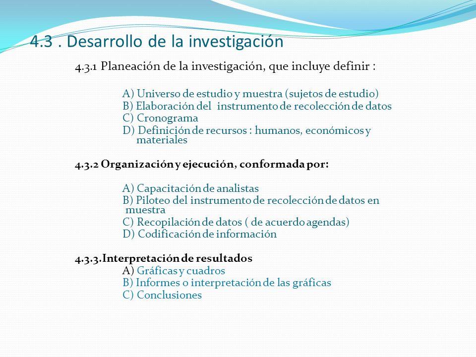 4.3. Desarrollo de la investigación 4.3.1 Planeación de la investigación, que incluye definir : A) Universo de estudio y muestra (sujetos de estudio)
