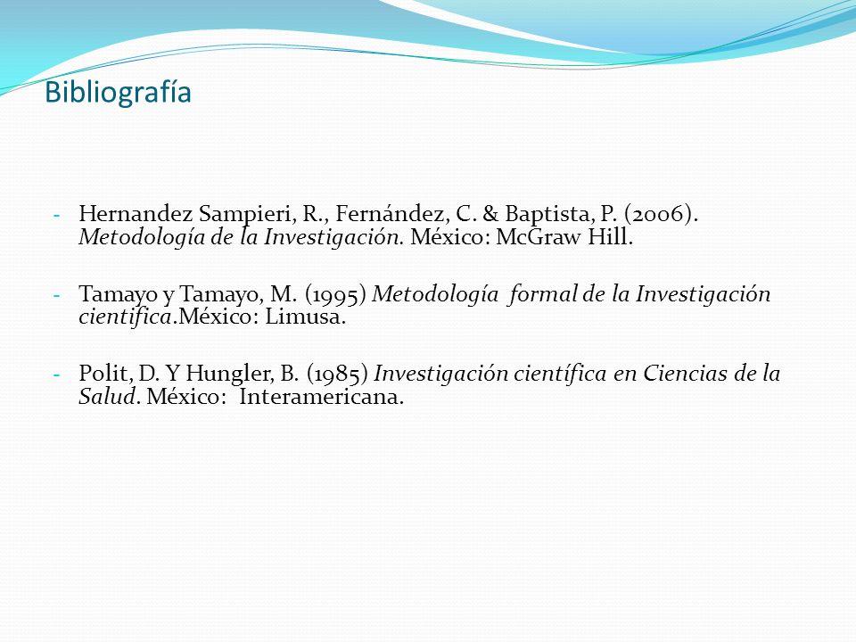Bibliografía - Hernandez Sampieri, R., Fernández, C. & Baptista, P. (2006). Metodología de la Investigación. México: McGraw Hill. - Tamayo y Tamayo, M