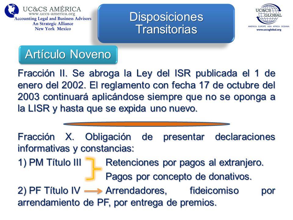 Fracción II. Se abroga la Ley del ISR publicada el 1 de enero del 2002. El reglamento con fecha 17 de octubre del 2003 continuará aplicándose siempre