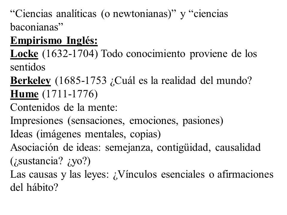 Ciencias analíticas (o newtonianas) y ciencias baconianas Empirismo Inglés: Locke (1632-1704) Todo conocimiento proviene de los sentidos Berkeley (168