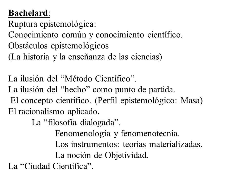 Bachelard: Ruptura epistemológica: Conocimiento común y conocimiento científico. Obstáculos epistemológicos (La historia y la enseñanza de las ciencia