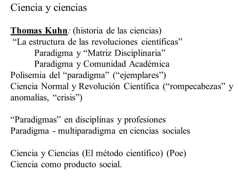 Ciencia y ciencias Thomas Kuhn: (historia de las ciencias) La estructura de las revoluciones científicas Paradigma y Matriz Disciplinaria Paradigma y