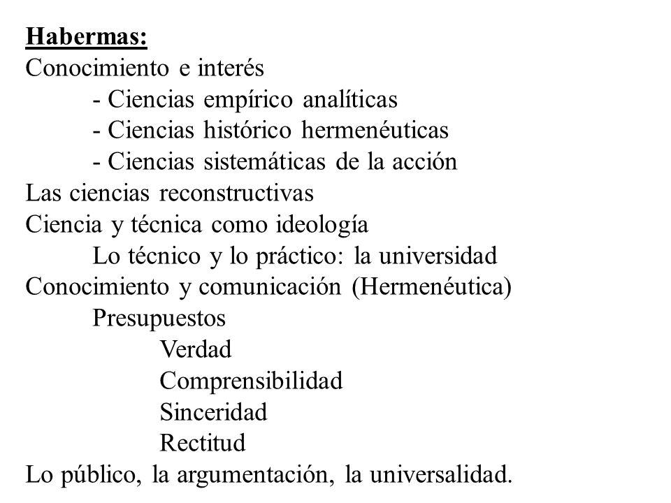 Habermas: Conocimiento e interés - Ciencias empírico analíticas - Ciencias histórico hermenéuticas - Ciencias sistemáticas de la acción Las ciencias r