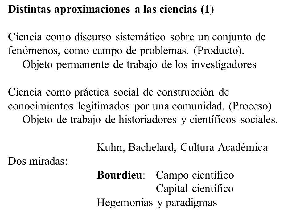 Distintas aproximaciones a las ciencias (1) Ciencia como discurso sistemático sobre un conjunto de fenómenos, como campo de problemas. (Producto). Obj