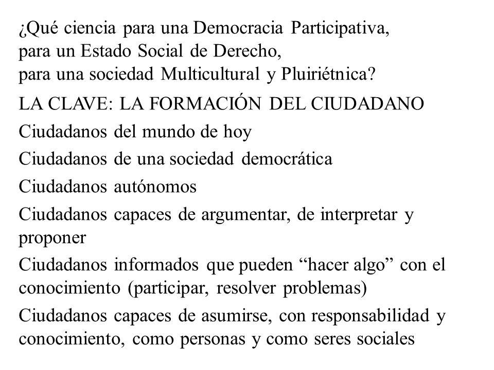 ¿Qué ciencia para una Democracia Participativa, para un Estado Social de Derecho, para una sociedad Multicultural y Pluiriétnica? LA CLAVE: LA FORMACI