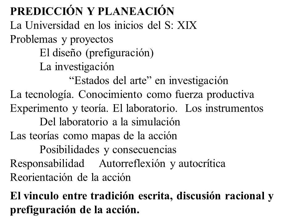 PREDICCIÓN Y PLANEACIÓN La Universidad en los inicios del S: XIX Problemas y proyectos El diseño (prefiguración) La investigación Estados del arte en
