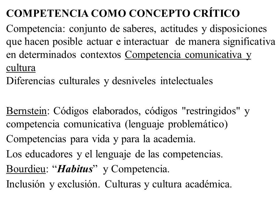 COMPETENCIA COMO CONCEPTO CRÍTICO Competencia: conjunto de saberes, actitudes y disposiciones que hacen posible actuar e interactuar de manera signifi