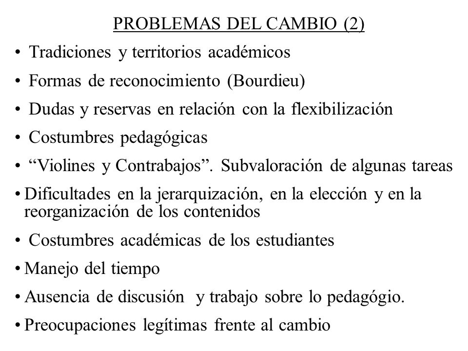 PROBLEMAS DEL CAMBIO (2) Tradiciones y territorios académicos Formas de reconocimiento (Bourdieu) Dudas y reservas en relación con la flexibilización
