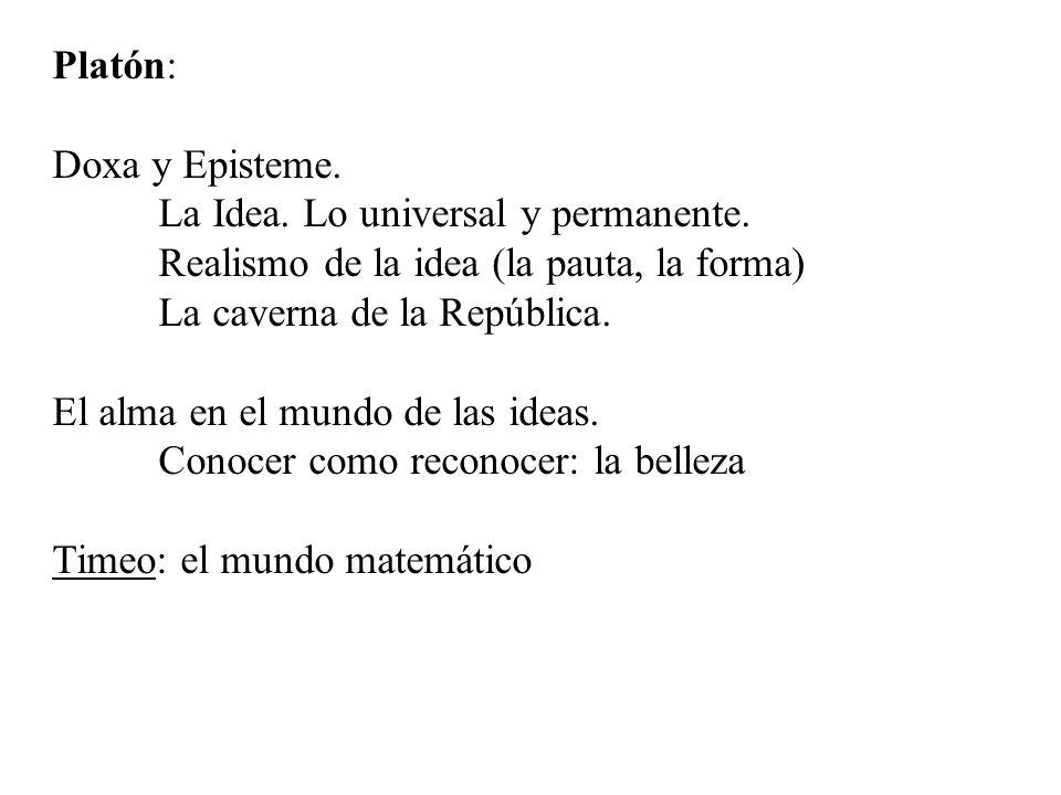 Platón: Doxa y Episteme. La Idea. Lo universal y permanente. Realismo de la idea (la pauta, la forma) La caverna de la República. El alma en el mundo