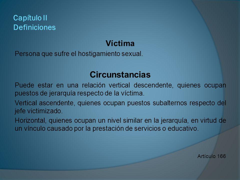 Capítulo II Definiciones Persona denunciada Persona trabajadora a quien se le atribuye una presunta conducta de hostigamiento sexual.