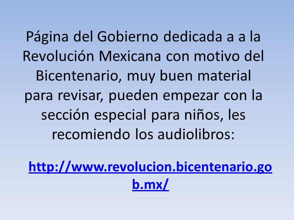 Página del Gobierno dedicada a a la Revolución Mexicana con motivo del Bicentenario, muy buen material para revisar, pueden empezar con la sección esp