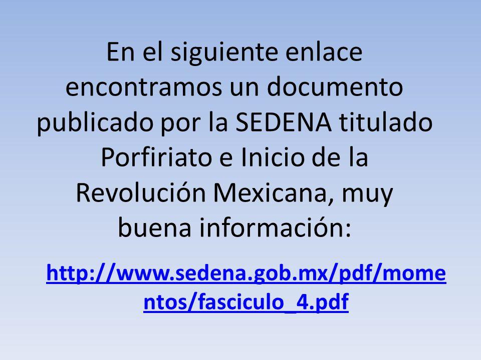 En el siguiente enlace encontramos un documento publicado por la SEDENA titulado Porfiriato e Inicio de la Revolución Mexicana, muy buena información: