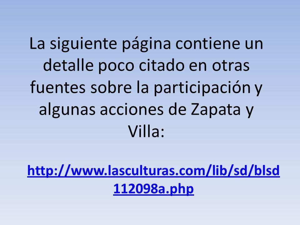 La siguiente página contiene un detalle poco citado en otras fuentes sobre la participación y algunas acciones de Zapata y Villa: http://www.lascultur