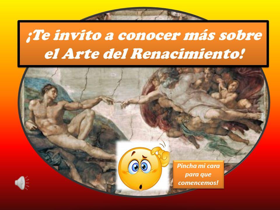 ¡Te invito a conocer más sobre el Arte del Renacimiento! Pincha mi cara para que comencemos!