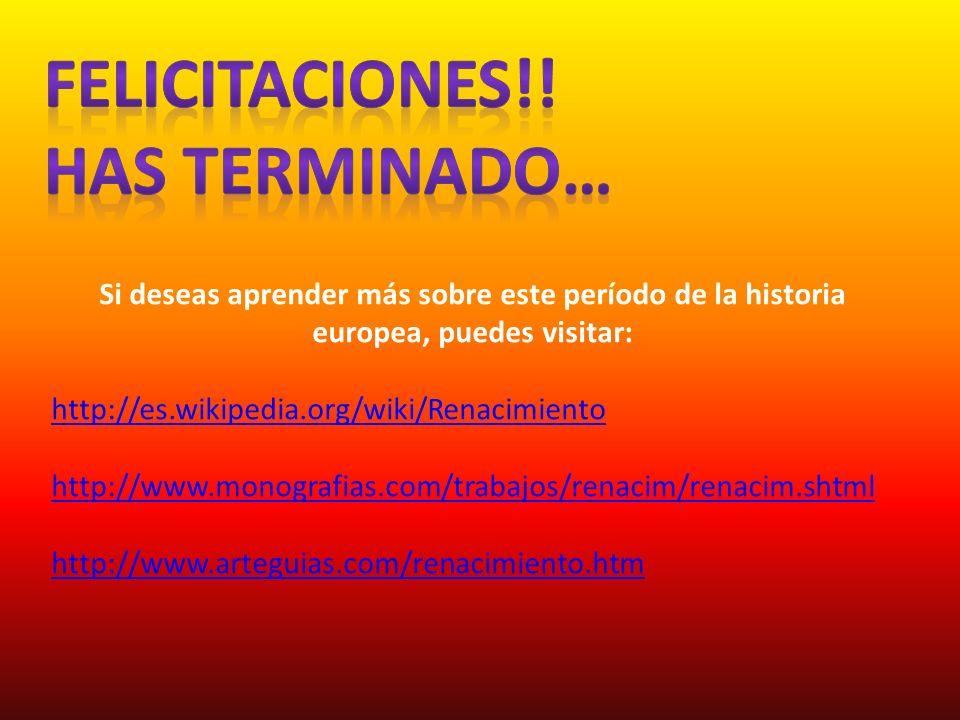 Si deseas aprender más sobre este período de la historia europea, puedes visitar: http://es.wikipedia.org/wiki/Renacimiento http://www.monografias.com/trabajos/renacim/renacim.shtml http://www.arteguias.com/renacimiento.htm