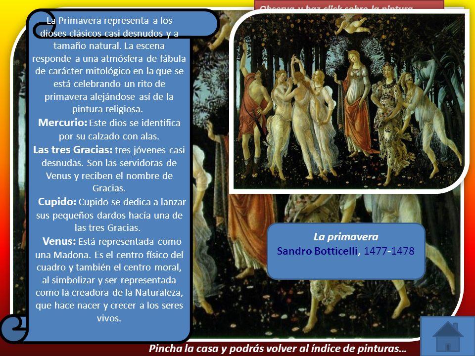 Observa y haz click sobre la pintura… La primavera Sandro Botticelli, 1477-1478 La Primavera representa a los dioses clásicos casi desnudos y a tamaño natural.