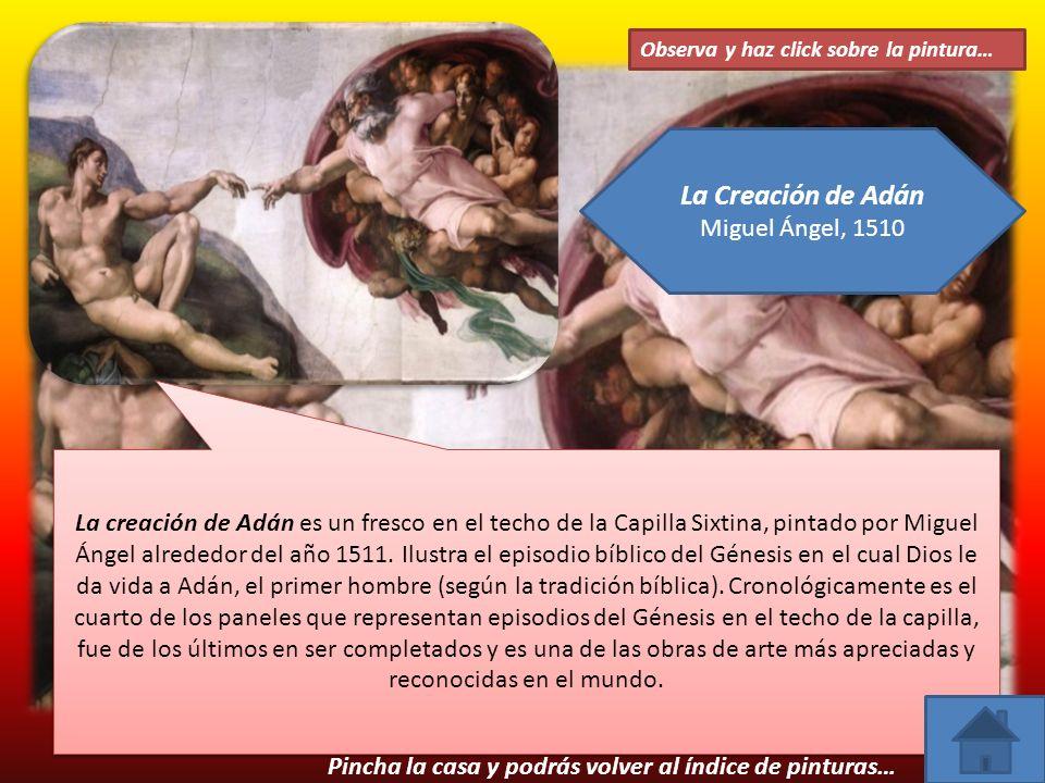 Observa y haz click sobre la pintura… La creación de Adán es un fresco en el techo de la Capilla Sixtina, pintado por Miguel Ángel alrededor del año 1511.