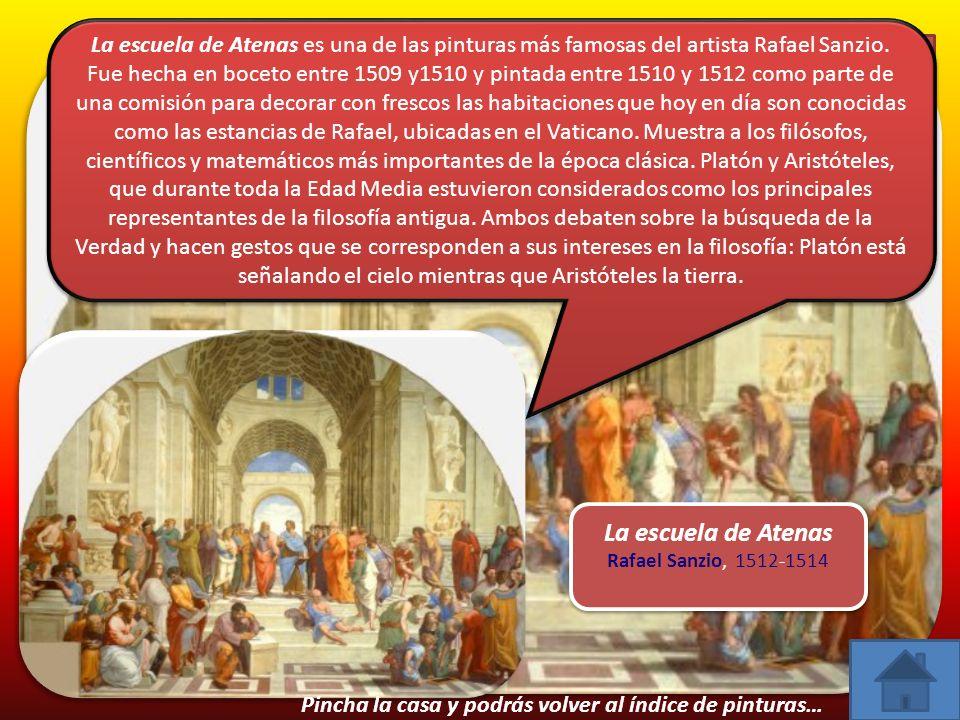 Observa y haz click sobre la pintura… La escuela de Atenas Rafael Sanzio, 1512-1514 La escuela de Atenas Rafael Sanzio, 1512-1514 La escuela de Atenas es una de las pinturas más famosas del artista Rafael Sanzio.