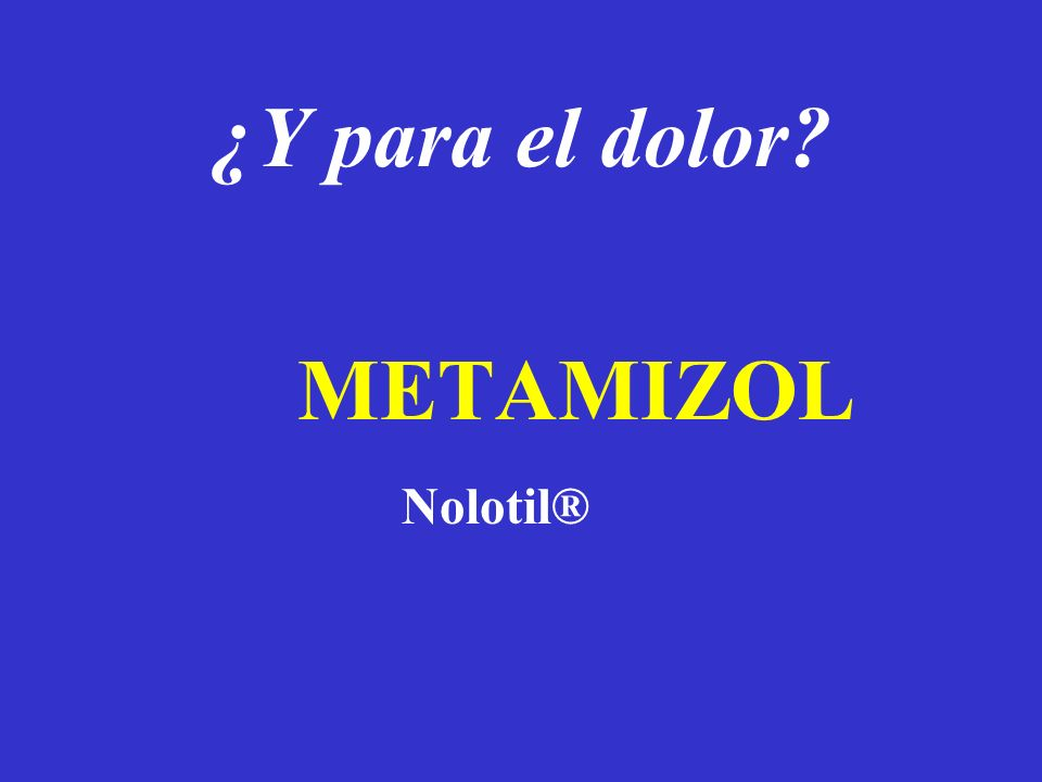 ¿Y para el dolor? METAMIZOL Nolotil®