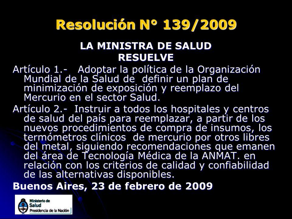 Resolución N° 139/2009 LA MINISTRA DE SALUD RESUELVE Artículo 1.- Adoptar la política de la Organización Mundial de la Salud de definir un plan de min