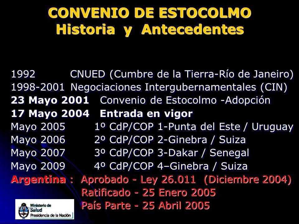EDT 2010 CONVENIO DE ESTOCOLMO Historia y Antecedentes 1992 CNUED (Cumbre de la Tierra-Río de Janeiro) 1998-2001 Negociaciones Intergubernamentales (C