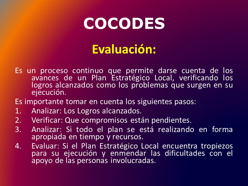 COCODES La Ejecución: Es la puesta en marcha de las actividades planificadas, en la cual los y las participantes asumen la auto responsabilidad del logro de lo deseado.