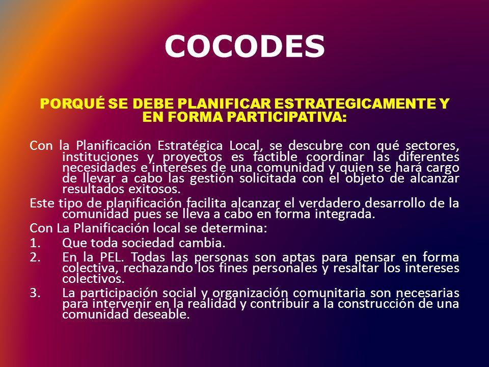 COCODES Cuarta Razón: La Planificación Estratégica Local, busca administrar adecuadamente los bienes y servicios del COCODE, contando con la participación de todas las personas y haciendo que otras personas se involucren y colaboren para el bien de los demás.