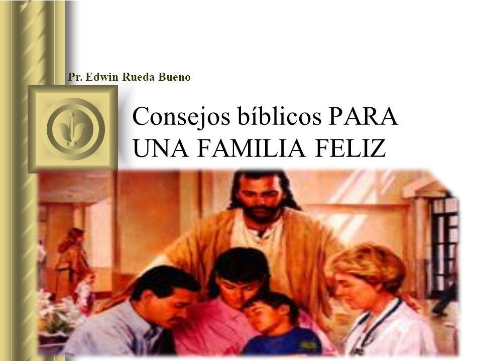 Consejos bíblicos PARA UNA FAMILIA FELIZ La Santa Biblia Lic.