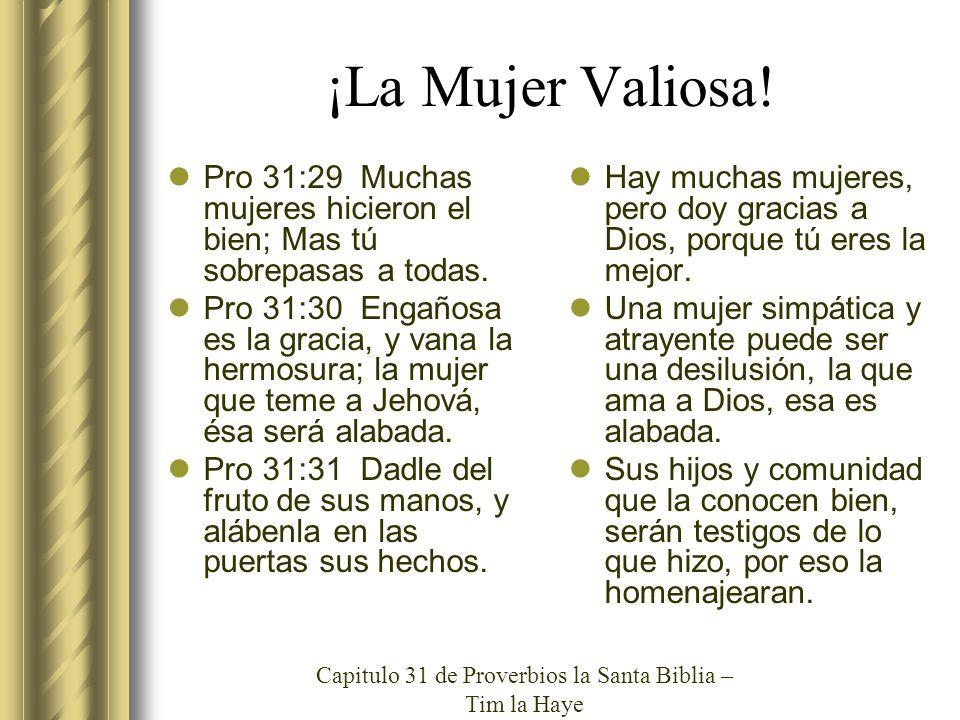 ¡La Mujer Valiosa.Pro 31:29 Muchas mujeres hicieron el bien; Mas tú sobrepasas a todas.