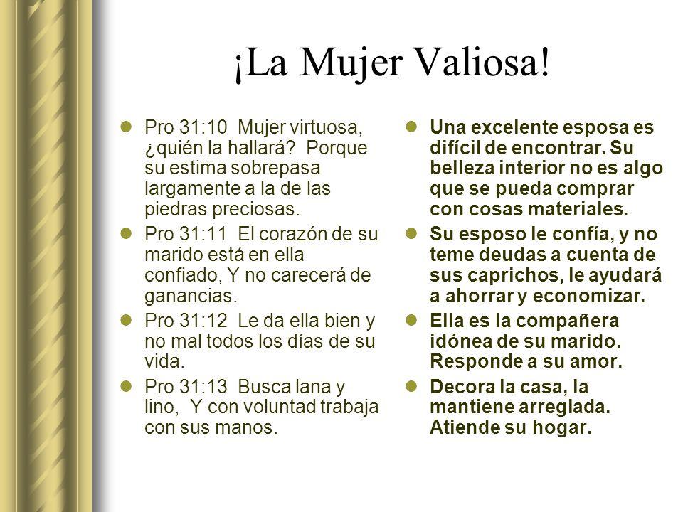 ¡La Mujer Valiosa.Pro 31:10 Mujer virtuosa, ¿quién la hallará.
