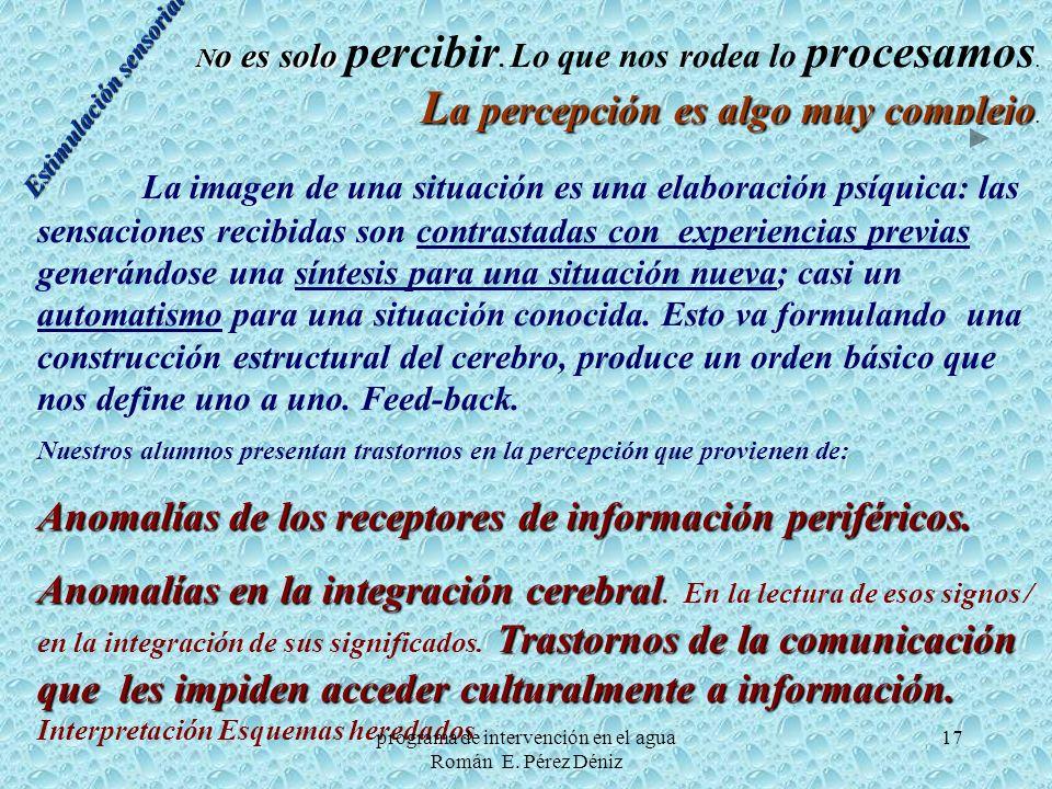 17 N o es solo L a percepción es algo muy complejo N o es solo percibir. Lo que nos rodea lo procesamos. L a percepción es algo muy complejo. La image