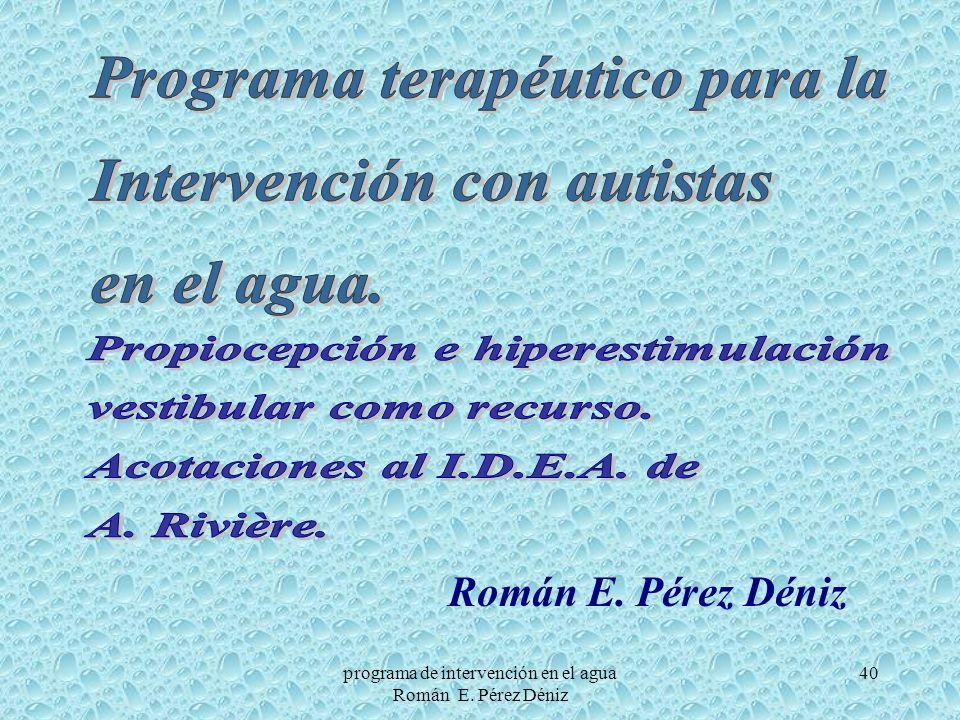40 Román E. Pérez Déniz programa de intervención en el agua Román E. Pérez Déniz