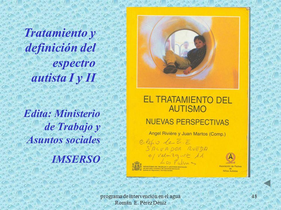 48 Edita: Ministerio de Trabajo y Asuntos sociales IMSERSO Tratamiento y definición del espectro autista I y II programa de intervención en el agua Ro