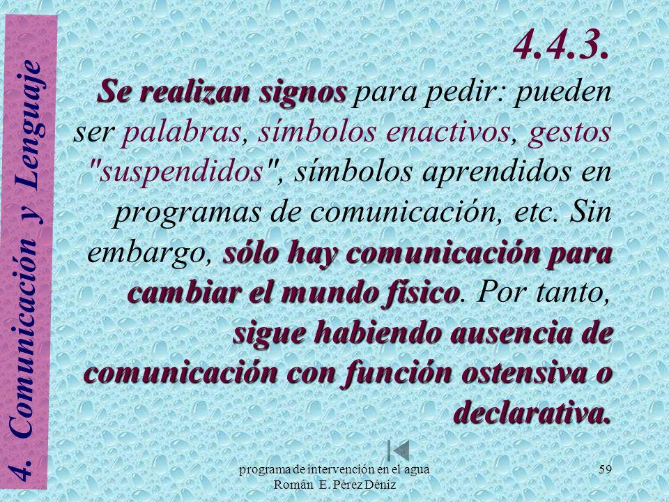 59 Se realizan signos sólo hay comunicación para cambiar el mundo físico sigue habiendo ausencia de comunicación con función ostensiva o declarativa.