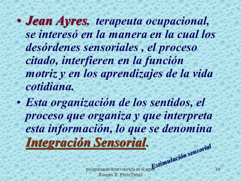 66 Jean AyresJean Ayres, terapeuta ocupacional, se interesó en la manera en la cual los desórdenes sensoriales, el proceso citado, interfieren en la f