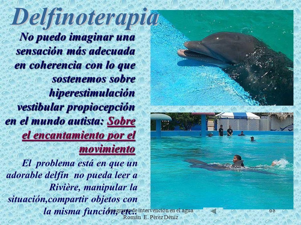 68 El problema está en que un adorable delfín no pueda leer a Rivière, manipular la situación,compartir objetos con la misma función, etc.. No puedo i