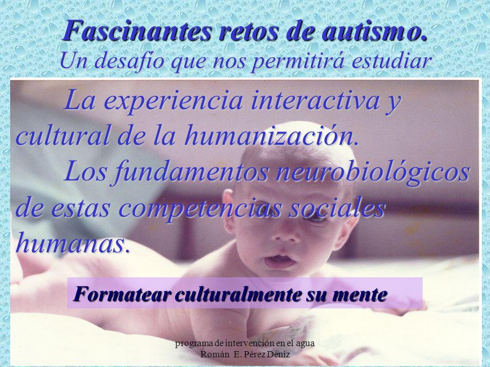 7 La experiencia interactiva y cultural de la humanización. Los fundamentos neurobiológicos de estas competencias sociales humanas. Fascinantes retos