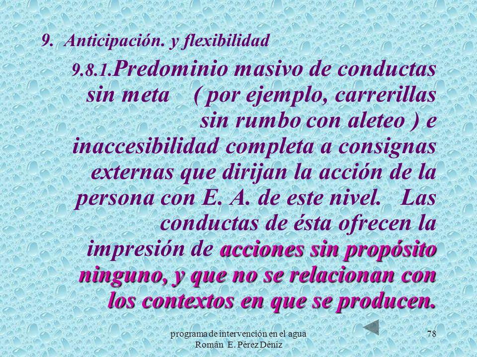 78 9. Anticipación. y flexibilidad acciones sin propósito ninguno, y que no se relacionan con los contextos en que se producen. 9.8.1. Predominio masi