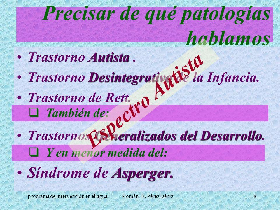 8 Precisar de qué patologías hablamos AutistaTrastorno Autista. DesintegrativoTrastorno Desintegrativo de la Infancia. Trastorno de Rett. Generalizado