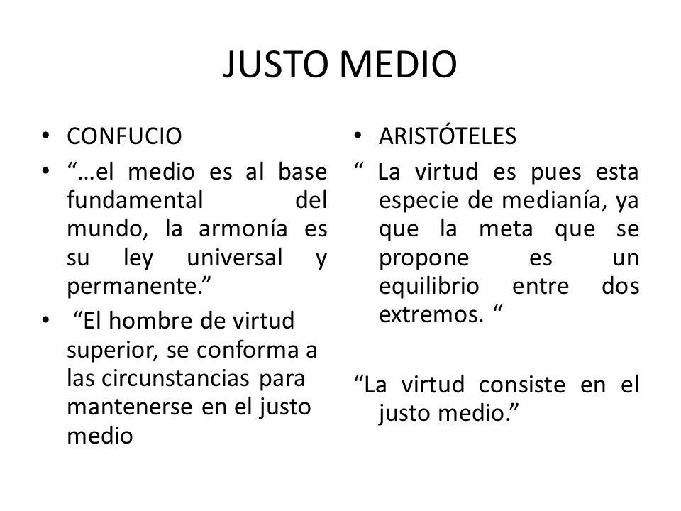 JUSTO MEDIO CONFUCIO …el medio es al base fundamental del mundo, la armonía es su ley universal y permanente.