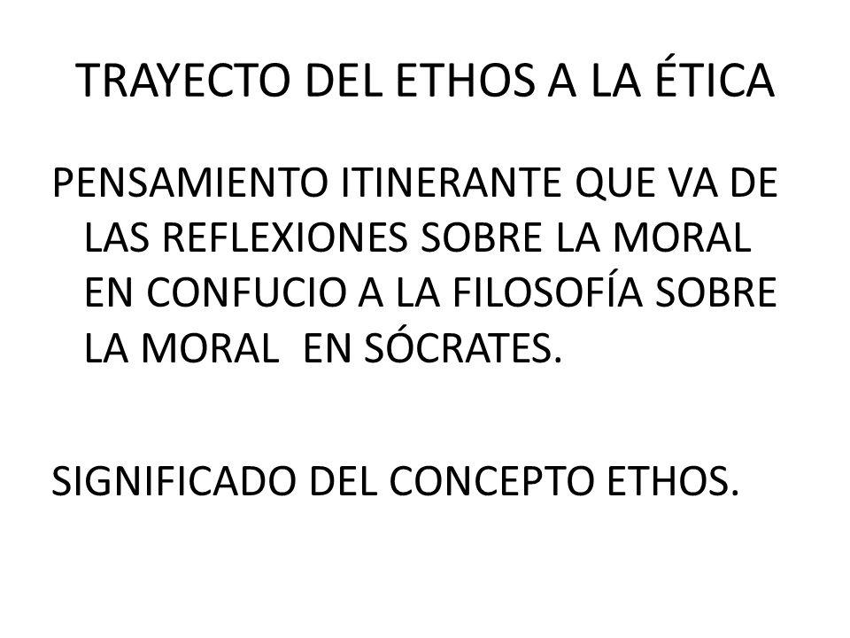 TRAYECTO DEL ETHOS A LA ÉTICA PENSAMIENTO ITINERANTE QUE VA DE LAS REFLEXIONES SOBRE LA MORAL EN CONFUCIO A LA FILOSOFÍA SOBRE LA MORAL EN SÓCRATES.