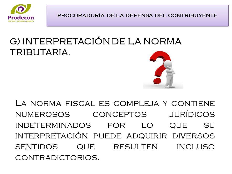 La norma fiscal es compleja y contiene numerosos conceptos jurídicos indeterminados por lo que su interpretación puede adquirir diversos sentidos que resulten incluso contradictorios.