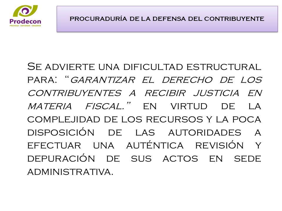 Se advierte una dificultad estructural para: garantizar el derecho de los contribuyentes a recibir justicia en materia fiscal.